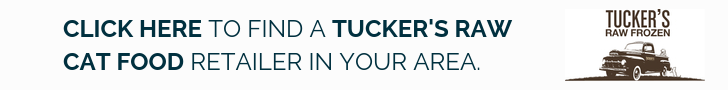 Click here to find a Tucker's raw cat food retailer in your area.